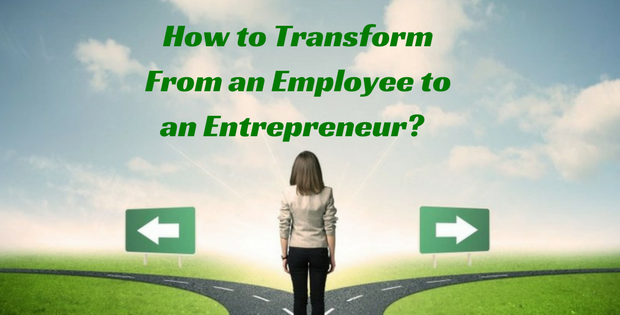 How to Transform From an Employee to an Entrepreneur